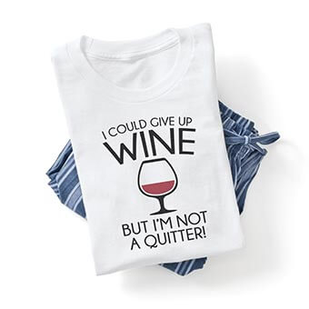 I could give up wine but I'm not a quitter