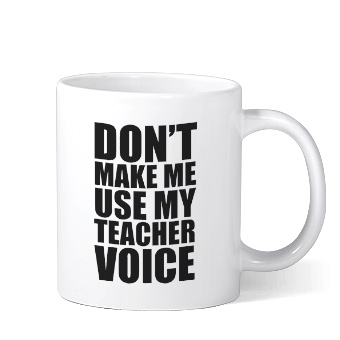 Coffee mug with funny teacher text design that reads: Don't make me use my teacher voice.