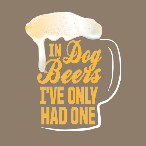 Funny design for beer lovers that reads: In Dog Beers I've Only Had One.