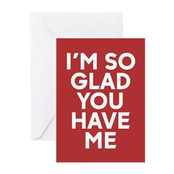 Valentine's day funny greeting card with stylized text design which reads: I'm So Glad You Have Me