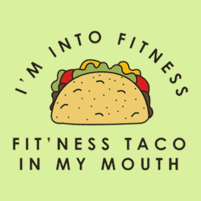 Funny custom printed taco illustration with stylized text which reads: I'm into fitness... Fit'ness taco into my mouth.