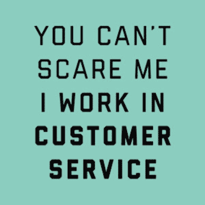 Funny custom printed stylized text design which reads: You can't scare me, I work in customer service.