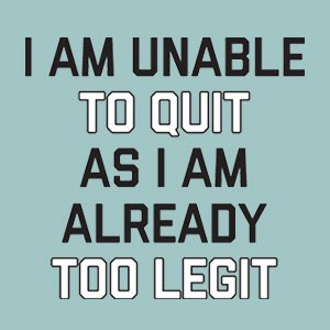 Funny mug design: I am Unable to quit as I am already too legit