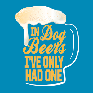 Funny design of a stylized beer mug illustration with text that reads: In Dog Beers I've Only Had One