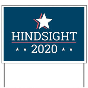 Image of a custom design election 2020 yard sign that reads: Hindsight 2020.